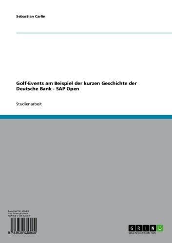 Download Golf-Events am Beispiel der kurzen Geschichte der Deutsche Bank – SAP Open (German Edition) Pdf