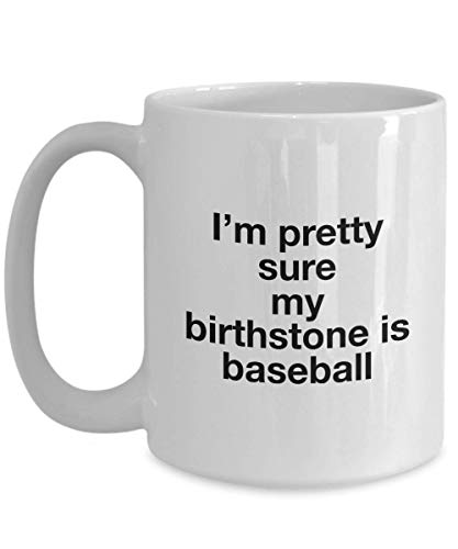 Funny I'm Pretty Sure My Birthstone Is Baseball Mug Best Gift Idea For Sports Fan Catcher Ballplayer Giants Yankees MLB Nationals Coach Red Sox Phillies Cardinals Angels Cozy Novelty Coffee - Red Coaches Sox