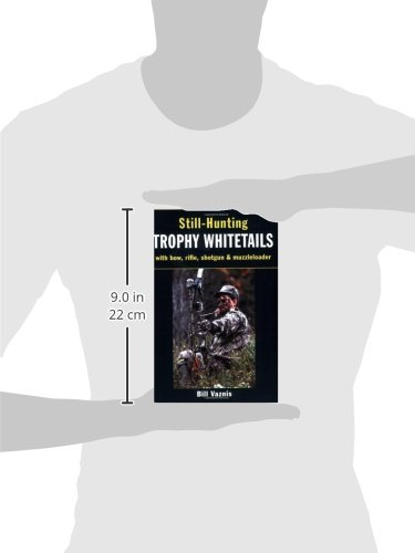606a185e33afc Still-Hunting Trophy Whitetails: with Bow, Rifle, Shotgun, and  Muzzleloader: Bill Vaznis: 0011557034196: Amazon.com: Books