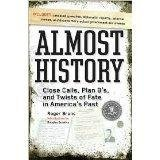 img - for Almost History Close Calls, Plan B's, and Twists of Fate in America's Past by Roger / Douglas Brinkley, intro Bruns (2007-08-01) book / textbook / text book