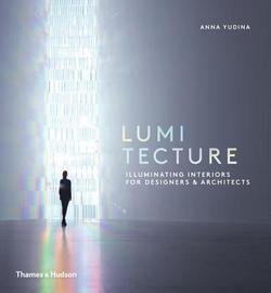 Anna Yudina: Lumitecture : Illuminating Interiors for Designers and Architects (Hardcover); 2016 Edition (Lumitecture Illuminating Interiors For Designers And Architects)