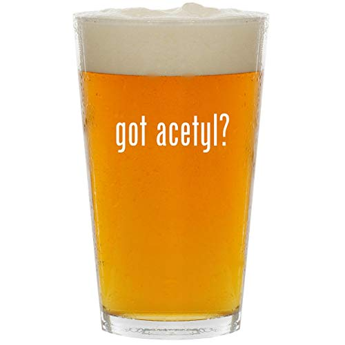 got acetyl? - Glass 16oz Beer Pint