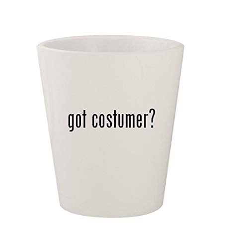 got costumer? - Ceramic White 1.5oz Shot Glass]()