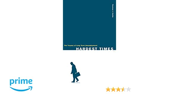 Hardest Times: The Trauma of Long Term Unemployment: Thomas J