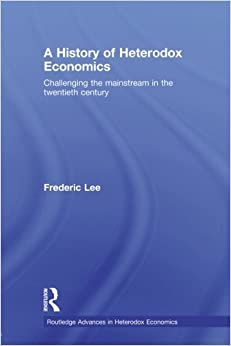 A History of Heterodox Economics (Routledge Advances in Heterodox Economics)