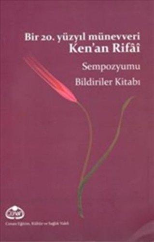 Bir 20. Yüzyil Münevveri Ken'an Rifâî - Sempozyumu Bildiriler Kitabi pdf