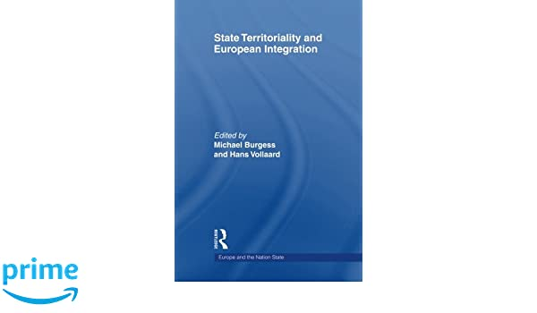 State Territoriality and European Integration (Europe and the Nation State)