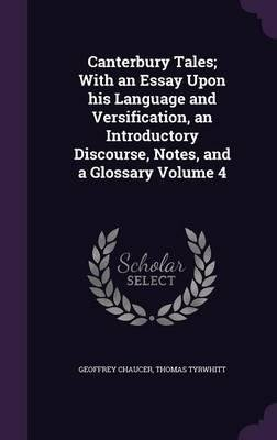 Download Canterbury Tales; With an Essay Upon His Language and Versification, an Introductory Discourse, Notes, and a Glossary Volume 4(Hardback) - 2015 Edition pdf epub
