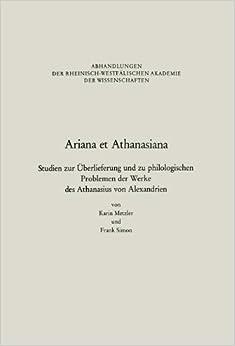 Book Ariana et Athanasiana: Studien zur Überlieferung und zu philologischen Problemen der Werke des Athanasius von Alexandrien (Abhandlungen der ... Akademie der Wissenschaften) (German Edition)