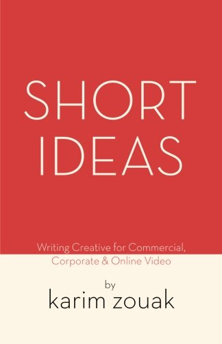 Short Ideas: Writing Creative for Commercial, Corporate & Online Video