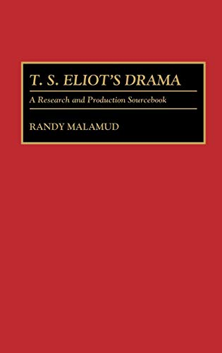 T.S. Eliot's Drama: A Research and Production Sourcebook (Modern Dramatists Research and Production Sourcebooks)