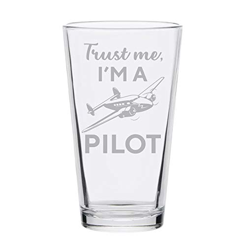- Trust Me I'm a Pilot Funny Pint Beer Glass Laser Engraved Etched For Him Father Birthday Gift - 16oz