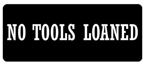 Loaned No Tools - Large 5'' Sticker - No Tools Loaned Hard Hat - Construction Toolbox, Hardhat, Lunchbox, Helmet, Mechanic & More