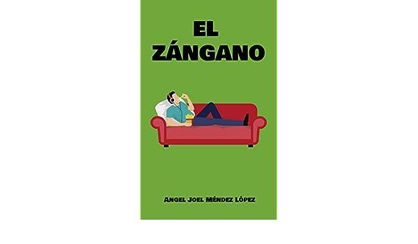 EL ZÁNGANO eBook: ANGEL JOEL MÉNDEZ LÓPEZ: Amazon.es: Tienda ...