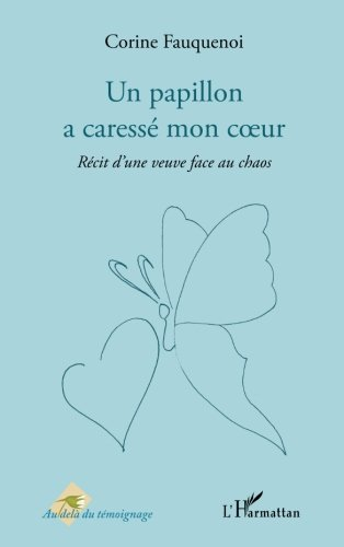 Un papillon a caressé mon coeur: Récit d'une veuve face au chaos (French Edition)