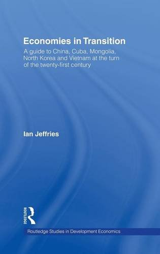 Economies in Transition: A Guide to China, Cuba, Mongolia, North Korea and Vietnam at the turn of the 21st Century (Routledge Studies in Development Economics) by Ian Jeffries