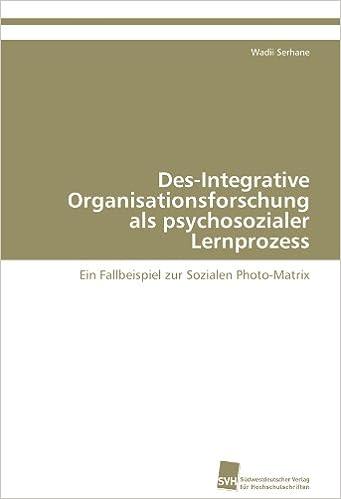 Des-Integrative Organisationsforschung als psychosozialer Lernprozess: Ein Fallbeispiel zur Sozialen Photo-Matrix