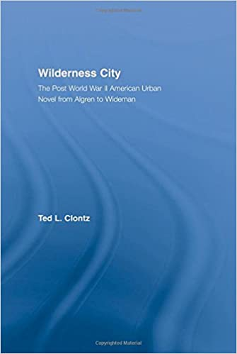 Wilderness City: The Post-War American Urban Novel from Nelson Algren to John Edger Wideman (Literary Criticism and Cultural Theory)