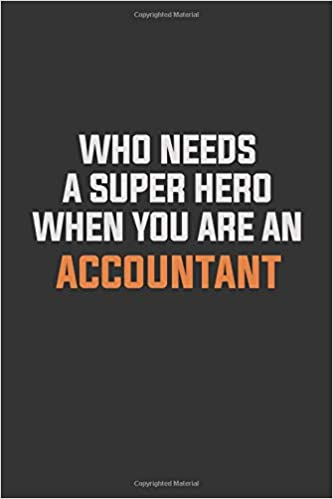 Who Needs A Super Hero When You Are An Accountant Inspirational
