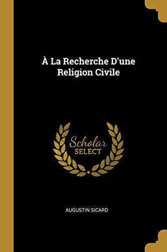 À La Recherche d'Une Religion Civile (French Edition)