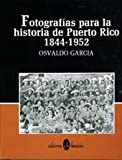 Fotografias para la Historia de Puerto Rico, 1844-1952, Osvaldo Garcia, 0929157222