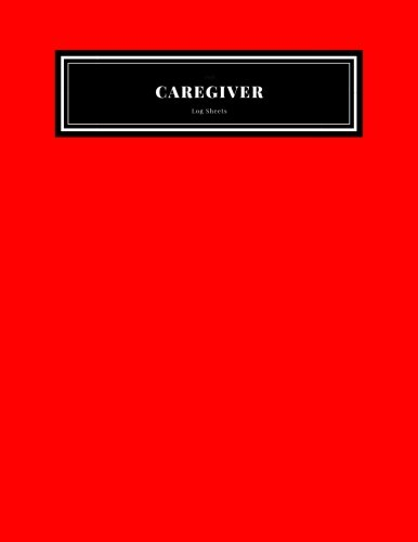 Caregiver Daily Log Sheets: Red Personal Home Aide Record Book | Medicine Reminder Log, Medical History, Service…