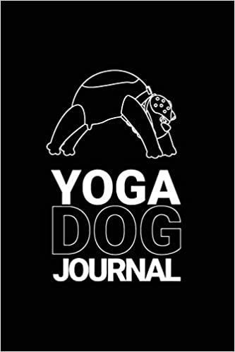 Yoga Dog Journal: Dog Notebook, Gifts For Dog Lovers Puppy ...