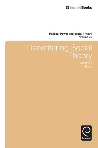 Download Decentering Social Theory: 25 (Political Power and Social Theory) Pdf