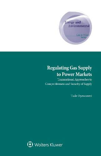 (Regulating Gas Supply to Power Markets: Transnational Approaches to Competitiveness and Security of Supply (Enery and Envirnomental Law and Policy))