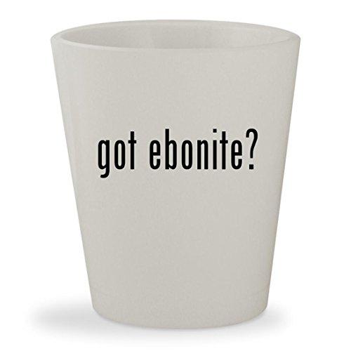 got ebonite? - White Ceramic 1.5oz Shot Glass