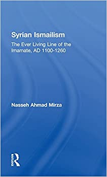 Syrian Ismailism: The Ever Living Line of the Imamate, A.D. 1100--1260