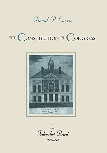 The Constitution in Congress: The Federalist Period, 1789-1801 (Best Curry In Chicago)