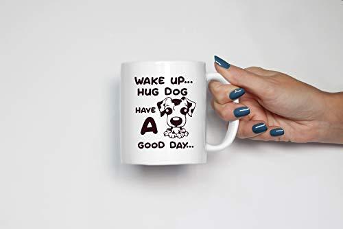 (Wake Up Hug Dog Have a Good Day Cute Gift Coffee Mug - 11oz White Ceramic Cool Merchandize Tea Mug)