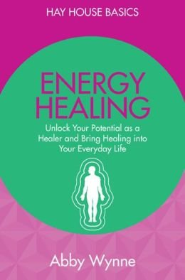 Unlock Your Potential as a Healer and Bring Healing into Your Everyday Life Energy Healing (Paperback) - Common