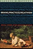 Brains/Practices/Relativism : Social Theory after Cognitive Science, Turner, Stephen P., 0226817393