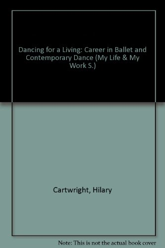 Dancing For A Living: Career In Ballet And Contemporary Dance (My Life & My Work)