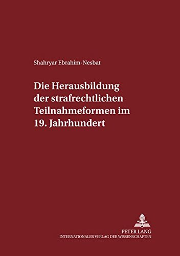 Die Herausbildung der strafrechtlichen Teilnahmeformen im 19. Jahrhundert (Schriften zum Strafrecht und Strafprozeßrecht)