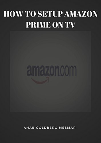 How To Setup Amazon Prime On My TV: Amazon Prime TV, Amazon Echo, Amazon Stick, Amazon Fire Stick, Amazon Smile