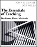 Essentials of Teaching : Decisions, Plans, Methods, Wiles, Jon W. and McNeil, John D., 0023894105
