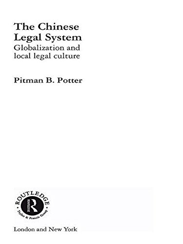 Legal System Chinese (The Chinese Legal System: Globalization and Local Legal Culture (Routledge Studies on China in Transition))