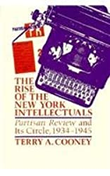The Rise of the New York Intellectuals: Partisan Review and Its Circle (History of American Thought & Culture)