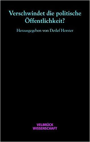 Verschwindet die politische Öffentlichkeit?: Hannah-Arendt-Lectures, und Hannah-Arendt-Tage 2006