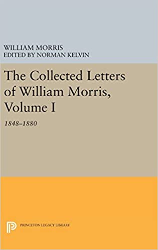 The Collected Letters of William Morris, Volume I: 1848-1880 (Princeton Legacy Library)