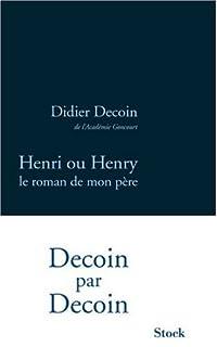 Henri ou Henry, le roman de mon père, Decoin, Didier