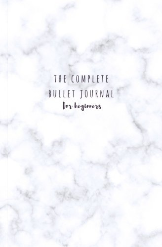 The Complete Bullet Journal For Beginners: Completed Bullet Journal; Dot grid monthly planner; pre-completed bullet journal with templates for common pages; Marble bullet journal