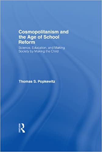 Ebook gratuit télécharger le format pdf Cosmopolitanism and the Age of School Reform: Science, Education, and Making Society by Making the Child by Thomas S. Popkewitz (Littérature Française) PDF iBook