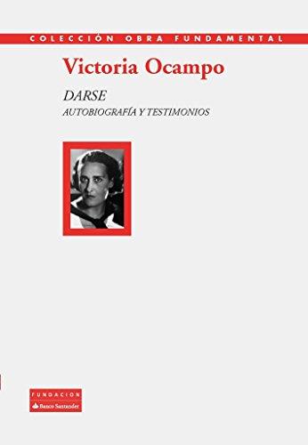 Darse. Autobiograf�a y testimonios (Victoria Ocampo)