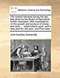 The System Followed During the Two Last Years by the Board of Agriculture Further Illustrated with Dissertations on the Growth and Produce of Sheep, John Southey Somerville, 1171377665