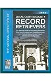 The 2005 National Directory of Local Court and County Record Retrievers : The National Guide to Information Retrievers who Search Indexes and Obtain Documents from Federal, State, and Local Courts and from County Agencies, , 187979280X