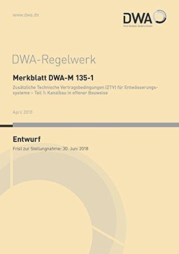 Merkblatt DWA-M 135-1 Zusätzliche Technische Vertragsbedingungen (ZTV) für Entwässerungssysteme - Teil 1: Kanalbau in offener Bauweise (Entwurf) (DWA-Regelwerk) Broschüre – 28. März 2018 Abwasser und Abfall 388721594X Bau- und Umwelttechnik Bau / Bautechni